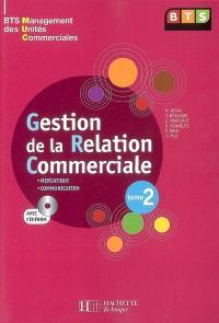 Gestion de la relation commerciale. Volume 2, Mercatique, communication : BTS management des unités commerciales