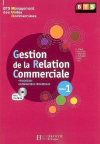 Gestion de la relation commerciale. Volume 1, Mercatique, informatique commerciale : BTS management des unités commerciales