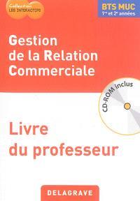 Gestion de la relation commerciale, BTS MUC 1re et 2e années : livre du professeur