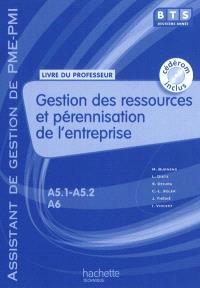 Gestion des ressources et pérennisation de l'entreprise, BTS assistant de gestion de PME-PMI 2e année, A5.1 et A5.2-A6 : livre du professeur