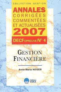 Gestion financière, DECF épreuve n° 4 : annales corrigées, commentées et actualisées 2007
