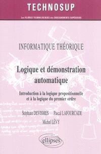 Informatique théorique : logique et démonstration automatique : introduction à la logique propositionnelle et à la logique du premier ordre (niveau A IUT-BTS-1er cycle)