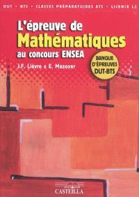 L'épreuve de mathématiques au concours ENSEA : banque d'épreuves DUT-BTS : DUT, BTS en vue du concours ENSEA, classes préparatoires ATS, licence 3