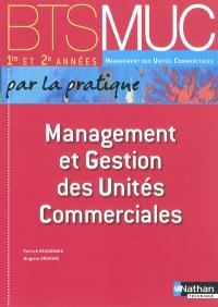 Management et gestion des unités commerciales par la pratique, BTS MUC 1re et 2e années