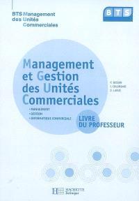 Management et gestion des unités commerciales, BTS management des unités commerciales : management, gestion, informatique commerciale : livre du professeur