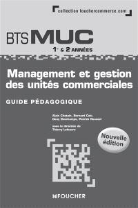 Management et gestion des unités commerciales, BTS MUC 1re & 2e années : guide pédagogique
