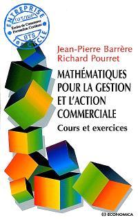Mathématiques pour la gestion et l'action commerciale : cours et exercices