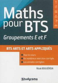 Mathématiques pour les groupements E et F des BTS : design d'espace, design de produits, art céramique, expression visuelle, option espaces de communication