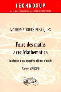 Mathématiques pratiques : faire des maths avec Mathematica : initiation à Mathematica, thèmes d'étude