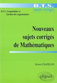 Nouveaux sujets corrigés de mathématiques : BTS comptabilité et gestion des organisations