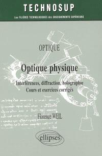 Optique : optique physique, interférences, diffraction, holographie : cours et exercices corrigés