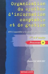 Organisation du système d'information comptable et de gestion : BTS comptabilité et gestion des organisations, 1ère et 2e années : processus 10