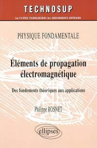 Physique fondamentale : éléments de propagation électromagnétique : des fondements théoriques aux applications