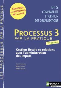 Processus 3 par la pratique, gestion fiscale et relations avec l'administration des impôts : BTS 1 : livre détachable de l'élève