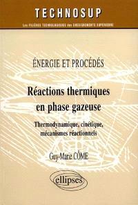Réactions thermiques en phase gazeuse : énergie et procédés : thermodynamique, cinétique, mécanismes réactionnels