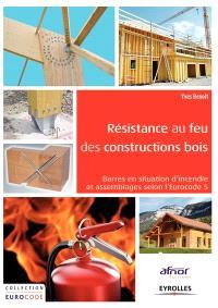 Résistance au feu des constructions bois : barres en situation d'incendie et assemblages selon l'Eurocode 5 : illustrée par des exemples
