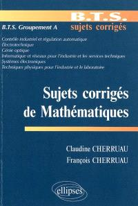 Sujets corrigés de mathématiques : BTS groupement A