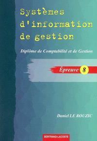 Systèmes d'information de gestion : diplôme de comptabilité et de gestion, épreuve 8