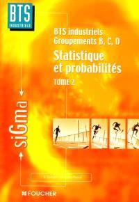 Statistiques et probabilités. Volume 2, Statistiques et probabilités, BTS industriels, groupe B, C, D