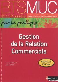 Gestion de la relation commerciale, BTS MUC 1re et 2e années management des unités commerciales par la pratique