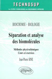Séparation et analyse des biomolécules : méthodes physicochimiques, cours et exercices : biochimie-biologie