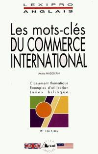 Les mots-clés du commerce international : classement thématique, exemples d'utilisation, index bilingue