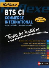BTS CI, commerce international : cours, méthodes, exercices corrigés : toutes les matières