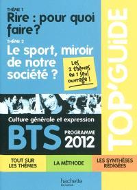 Culture générale et expression BTS, programme 2012 : thème 1, rire : pour quoi faire ? ; thème 2, le sport, miroir de notre société ?