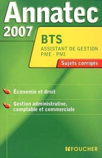 Economie et droit, gestion administrative, comptable et commerciale, BTS assistant de gestion PME-PMI : sujets corrigés