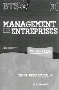 Management des entreprises par les cas, BTS 1re et 2e années : guide pédagogique