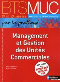 Management et gestion des unités commerciales par la pratique : BTS MUC 1re et 2e années management des unités commerciales