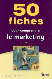 50 fiches pour comprendre le marketing : écoles de commerce, BTS-IUT tertiaires, formation permanente