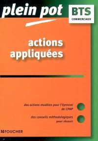 Actions appliquées : des actions modèles pour l'épreuve de CPAP, des conseils méthodologiques pour réussir : BTS commerciaux