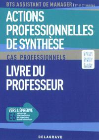 Actions professionnelles de synthèse, BTS assistant de manager, 1re et 2e années : cas professionnels : livre du professeur