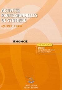 Activités professionnelles de synthèse. Volume 2, APS du BTS CGO : énoncé