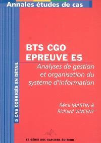 Annales analyses de gestion et organisation du système d'information : épreuve E5, étude de cas BTS comptabilité et gestion des organisations : 5 cas corrigés en détail