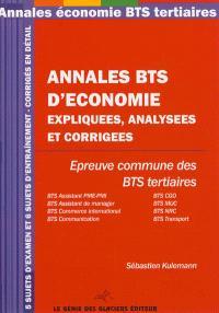 Annales BTS d'économie expliquées, analysées et corrigées : épreuves communes des BTS tertiaires