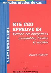 Annales épreuve E4, Gestion des obligations comptables, fiscales et sociales : études de cas BTS comptabilité et gestion des organisations : 5 cas corrigés en détail