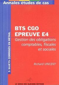Annales études de cas pour BTS comptabilité et gestion des organisations : épreuve E4, gestion des obligations comptables, fiscales et sociales : 5 sujets corrigés en détail