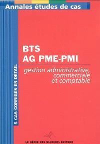 Annales gestion administrative comptable et commerciale : étude de cas BTS assistant de gestion PME-PMI : 5 cas corrigés en détail
