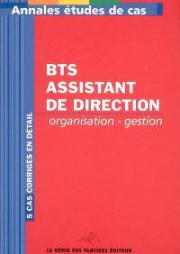 Annales organisation, gestion : étude de cas, BTS assistant de direction : 5 cas corrigés en détail