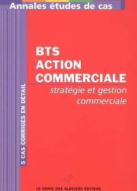 Annales stratégie et gestion commerciale : études de cas BTS action commerciale