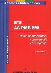 BTS AG PME-PMI : gestion administrative commerciale et comptable : 5 sujets corrigés en détail