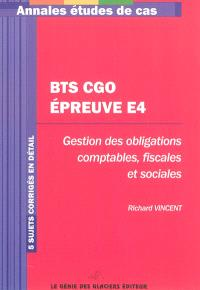 BTS CGO épreuve E4 : gestion des obligations comptables, fiscales et sociales : 5 sujets corrigés en détail