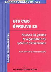 BTS CGO épreuve E5 : analyse de gestion et organisation du système d'information : 5 sujets corrigés en détail