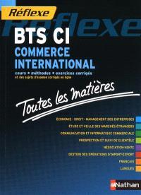 BTS CI, commerce international : cours, méthodes, exercices corrigés et des sujets d'examen corrigés en ligne : toutes les matières