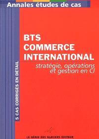 BTS commerce international : stratégie, opérations et gestion en CI : 5 cas corrigés en détail