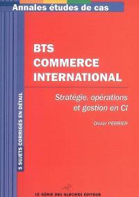 BTS commerce international : stratégie, opérations et gestion en CI : 5 sujets corrigés en détail