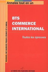 BTS commerce international : toutes les épreuves : manuel de survie pour l'écrit et l'oral