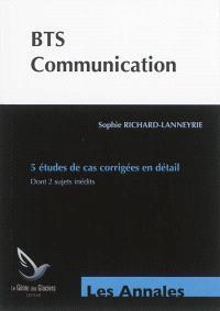 BTS communication : 5 études de cas corrigées en détail : dont 2 sujets inédits